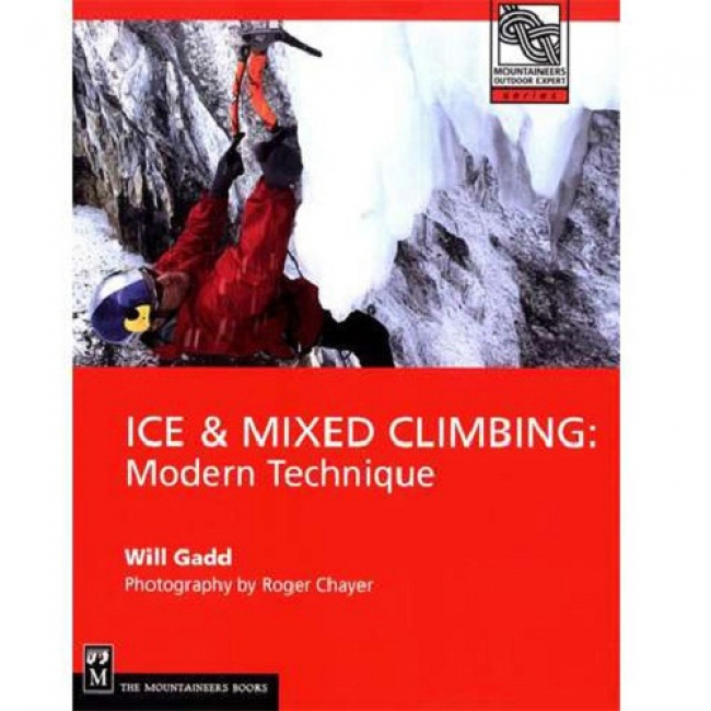 Ice and Mixed Climbing, Modern Technique by Will Gadd